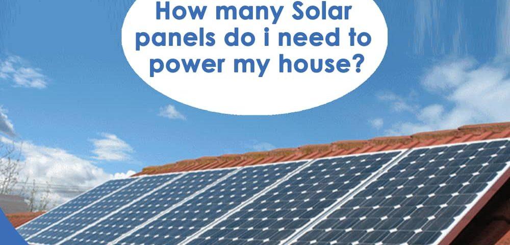 How Many Solar Panels Do I Need To Power My House ...